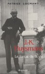 Patrice Locmant, J.-K. Huysmans, le forat de la vie aux ditions Bartillat