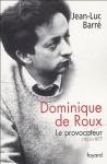 Dominique de Roux le provocateur de Jean-Luc Barré