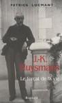 Patrice Locmant, J.-K. Huysmans, le forçat de la vie aux éditions Bartillat